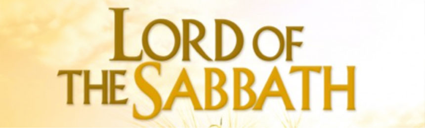 THE LORD OF THE SABBATH IS YESHUA MESSIAH (JESUS CHRIST